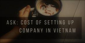 SETTING UP BUSINESS IN VIETNAM - COST OF SETTING UP FOREIGN COMPANY IN VIETNAM