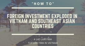 BUSINESS LICENSE VIETNAM - FOREIGN INVESTMENT EXPLODED IN VIETNAM AND SOUTHEAST ASIAN COUNTRIES