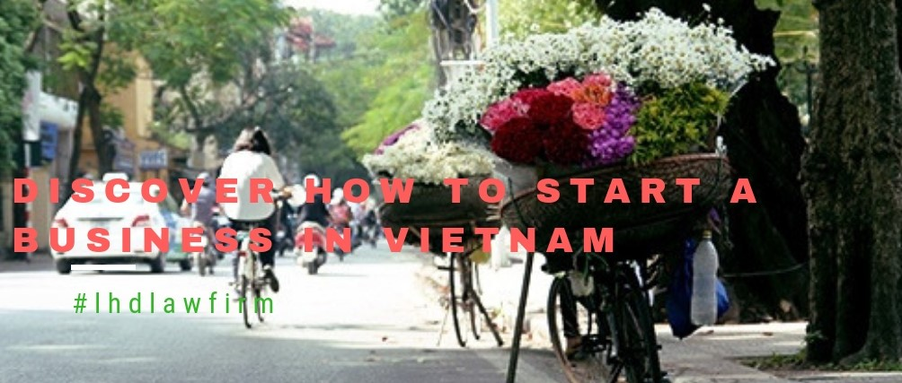 Discover how to start a business in Vietnam - LHD LAW FIRM